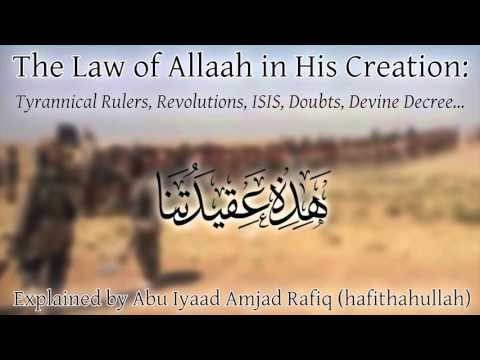 The Law of Allah in His Creation: Tyrannical Rulers, Revolutions, ISIS, Doubts, Devine Decree