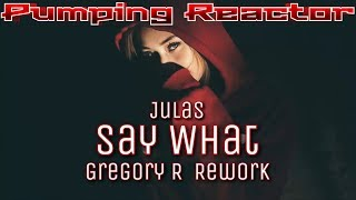 Julas - Say What (Gregory R 2k18 ReWork)
