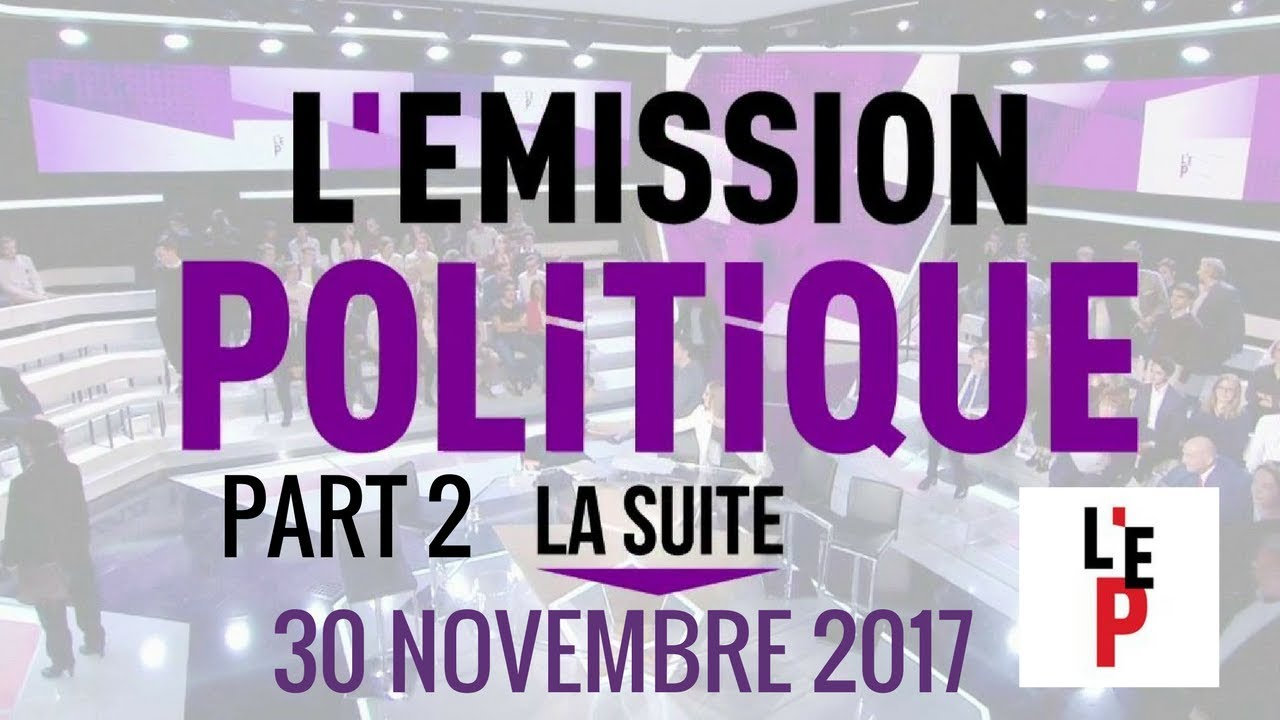 L'Emission politique, la suite – part 2 – 30 novembre 2017  (France 2)