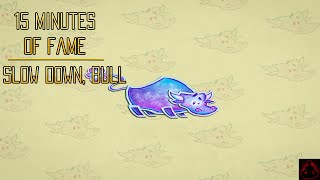 15 Minutes of Fame - Slow Down, Bull from Insomniac Games