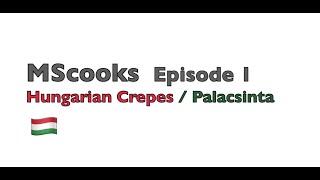 MScooks: Episode 1 (Hungarian Crepes  Palacsinta)