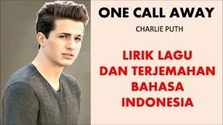 ONE CALL AWAY  CHARLIE PUTH   LIRIK LAGU DAN TERJEMAHAN BAHASA INDONESIA
