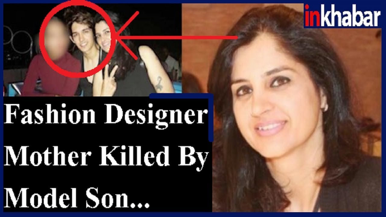 Fashion Designer Mother Killed By Model Son In Mumbai Youtube