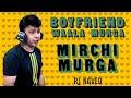 Boyfriend Wala Murga | RJ Naved | Mirchi Murga