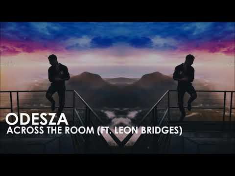 ODESZA - Across The Room (FT. Leon Bridges)