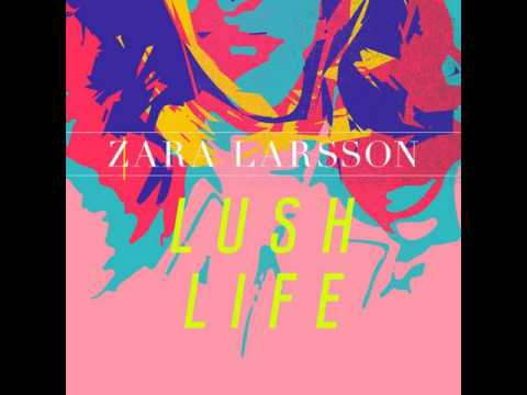 Zara Larsson - Lush Life [MP3 Free Download]