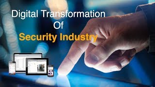 Digital Transformation of Security Industry