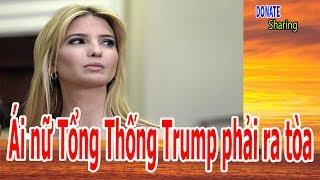 Ái nữ Tổng Thống Trump phải ra tòa  - Cộng Đồng Người Việt
