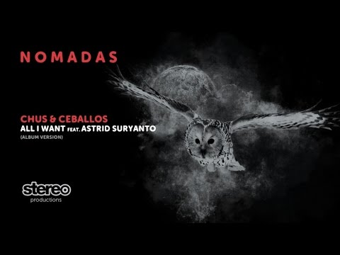 Chus & Ceballos Ft. Astrid Suryanto - All I Want - Album Version