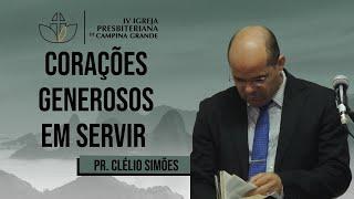 Corações generosos em servir - Pr. Clélio Simões - 06/09/2020 (Manhã)
