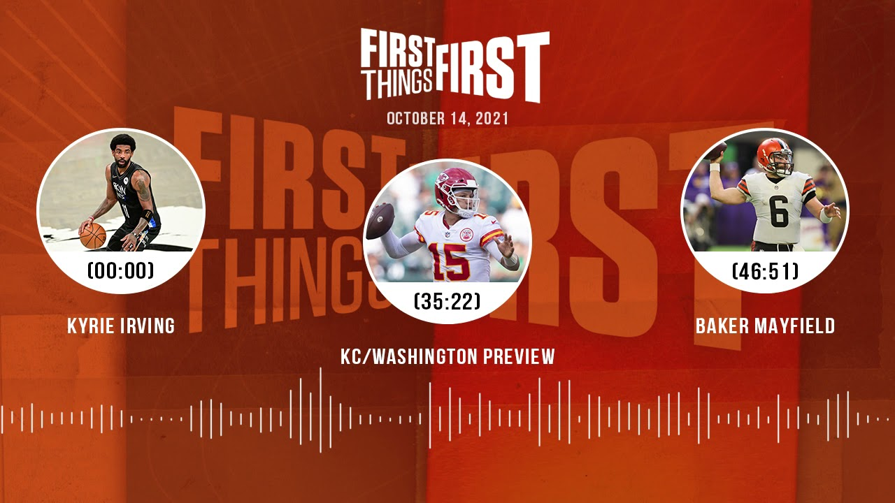 Kyrie Irving, KC/Washington preview, Baker Mayfield   FIRST THINGS FIRST audio podcast (10.14.21)