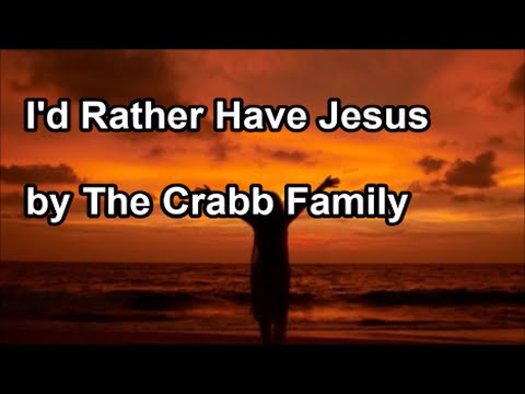 I'd Rather Have Jesus - The Crabb Family (Lyrics)