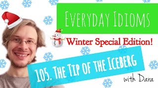 Learn English - Everyday Idioms #105. The Tip of the Iceberg