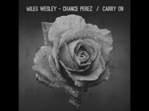 Carry On Lyrics By: Miles Wesley and Chance Perez