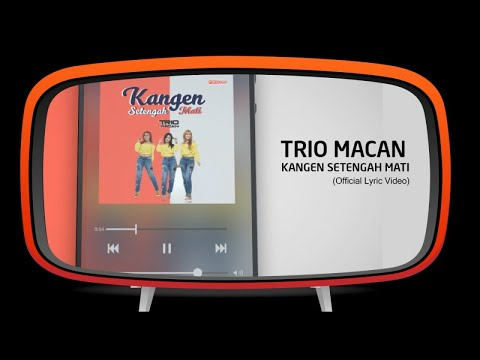 Trio Macan - Kangen Setengah Mati (Official Lyric Video)