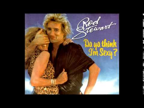 Do you think im sexy rod stewart