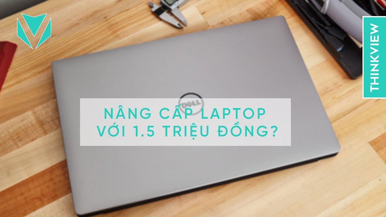 Nâng cấp laptop với 1,5 triệu đồng | Thinkview