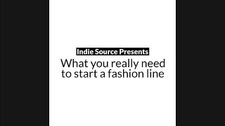 What you really need to start a fashion line | Indie Source