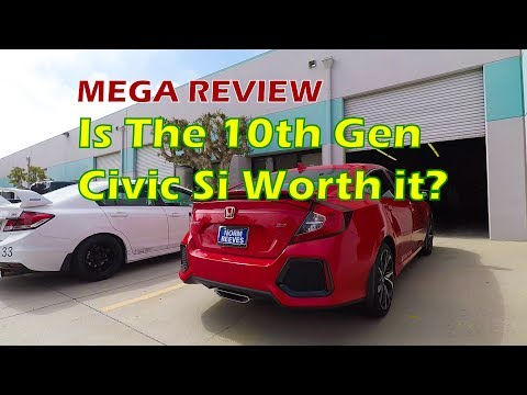 2017 2018 Civic Si MEGA Review! Is the 10th Gen Civic Si worth it?