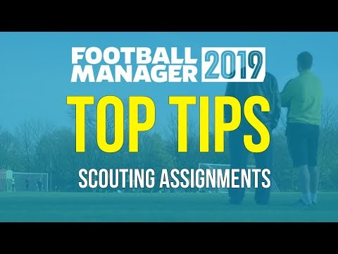 FM19 Tips | Tips For Football Manager 2019 Scouting Assignments