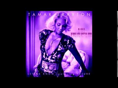 Tamar Braxton - Let Me Know Ft. Future (SLOWED AND CHOPPED)