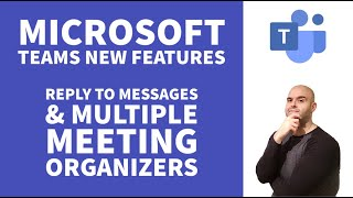Microsoft Teams New Features: Reply to Chat Messages & Multiple Meeting Organizers