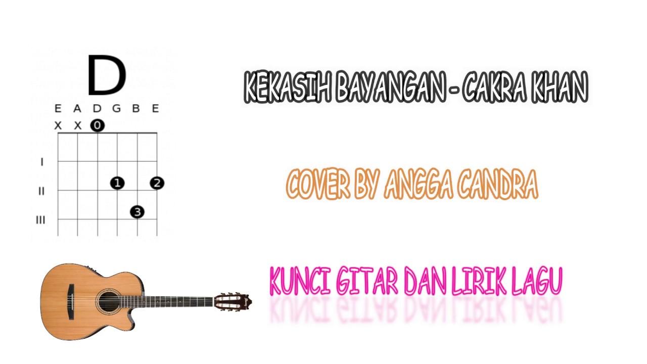 Kunci Gitar Dan Lirik Lagu Kekasih Bayangan Cakra Khan Cover By Angga Candra