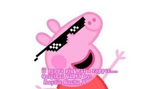 /ORIGINAL/If Peppa Pig was a rapper.... (GLMV/GACHA LIFE)