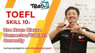 TOEFL SKILL 10: Use Noun Clause Connector/Subject Correctly | TEATU Mr Wira - Kampung Inggris LC