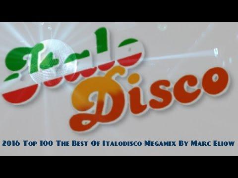 2016 Top 100 The Best Of Italodisco Megamix By Marc Eliow (Italo Disco New Generation)
