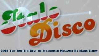 2016 Top 100 The Best Of Italodisco Megamix By Marc Eliow (Italo Disco New Generation)