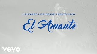 J Alvarez - El Amante (Live Audio Video)
