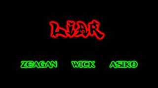 Liar - Zeagan Ft. Wick & Asiko