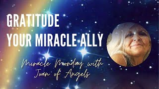 Gratitude - Your Miracle Ally - Miracle Monday