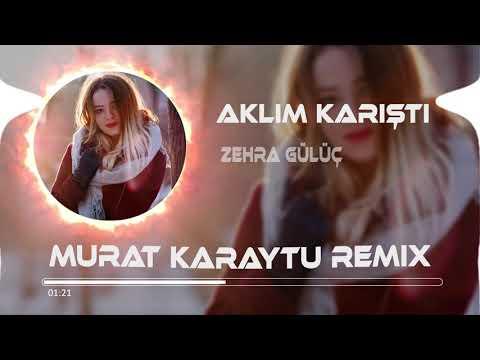 Zehra Gülüç - Aklım Karıştı ( Murat Karaytu Remix )