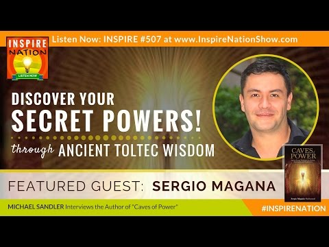 🌟SERGIO MAGANA Discover Your Secret Powers via Ancient Mayan & Aztec Toltec Wisdom | Caves of Power