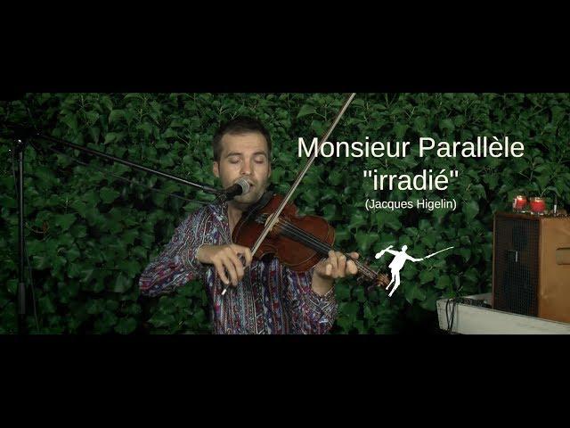 Monsieur Parallèle - Irradié (Jacques Higelin)