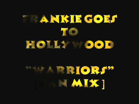 Warriors [ Fan Mix ] Frankie  Goes To Hollywood