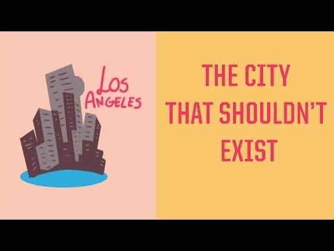 Los Angeles: The City That Shouldn't Exist
