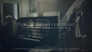 Lou Fellingham - This Changes Everything  | Acoustic | This Changes Everything