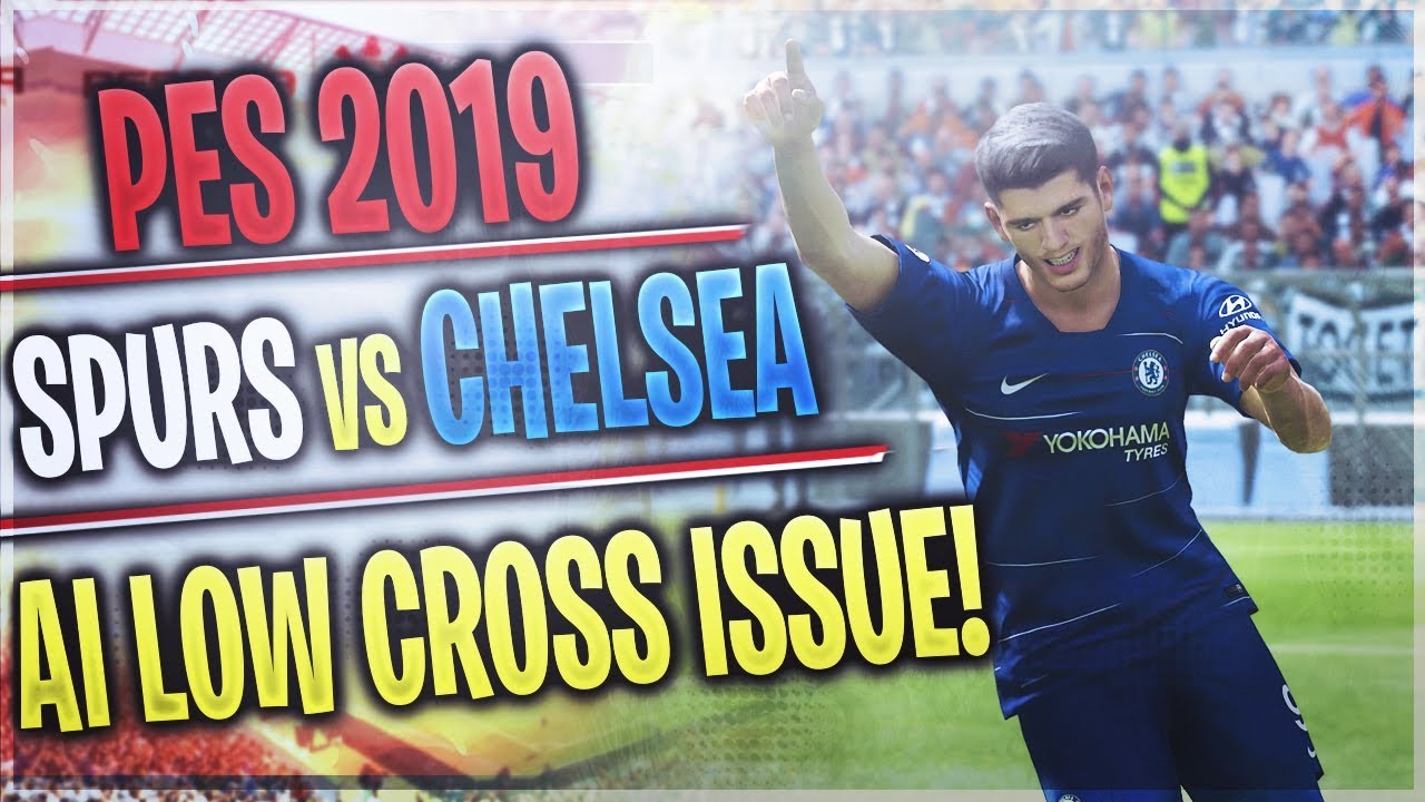 [TTB] PES 2019 Gameplay - Spurs vs Chelsea - AI Low Cross Issue - Needs  Fixing?