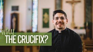 Why the Crucifix? | Fr. Brice Higginbotham