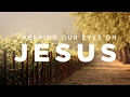 Keeping Our Eyes on Jesus, Not on Anything or Anyone Else