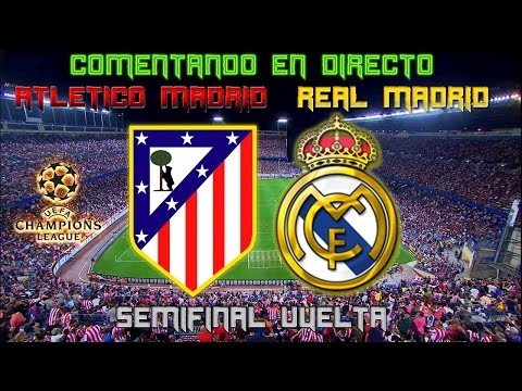 ATLETICO MADRID vs REAL MADRID | Comentando en VIVO | SEMIFINAL UEFA CHAMPIONS LEAGUE 2016-17