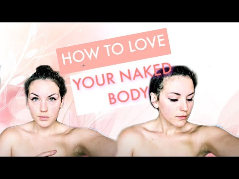 How To Love Your Naked Body | (EVERY SINGLE DAY)