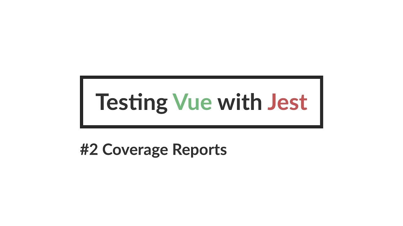 Testing Vue with Jest #2 Coverage Reports