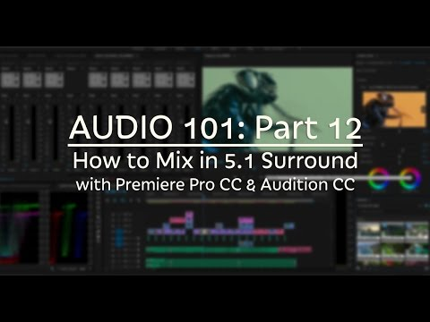 How to Mix 5.1 Surround with Premiere Pro & Audition CC (AUDIO 101: Part 12)