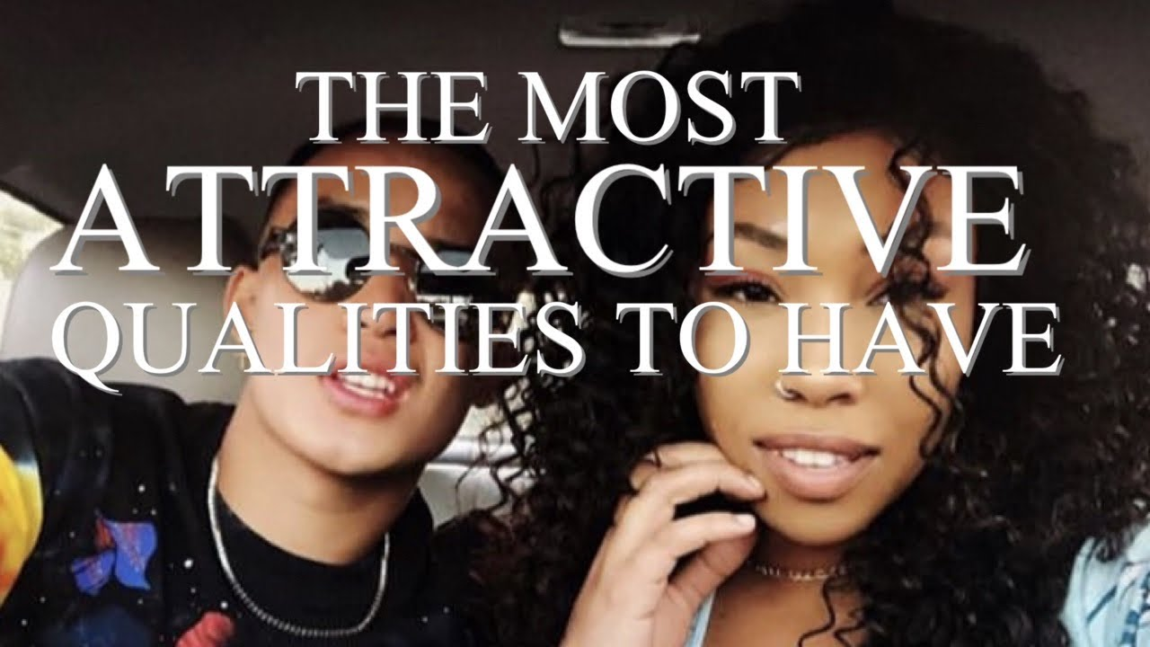 The Most Attractive Qualities A Man Can Have To A Women