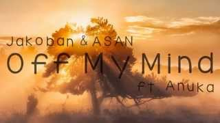 Jakoban & ASAN - Off My Mind (Original Mix) ft. Anuka