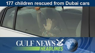 177 chidren rescued from Dubai cars - GN Headlines